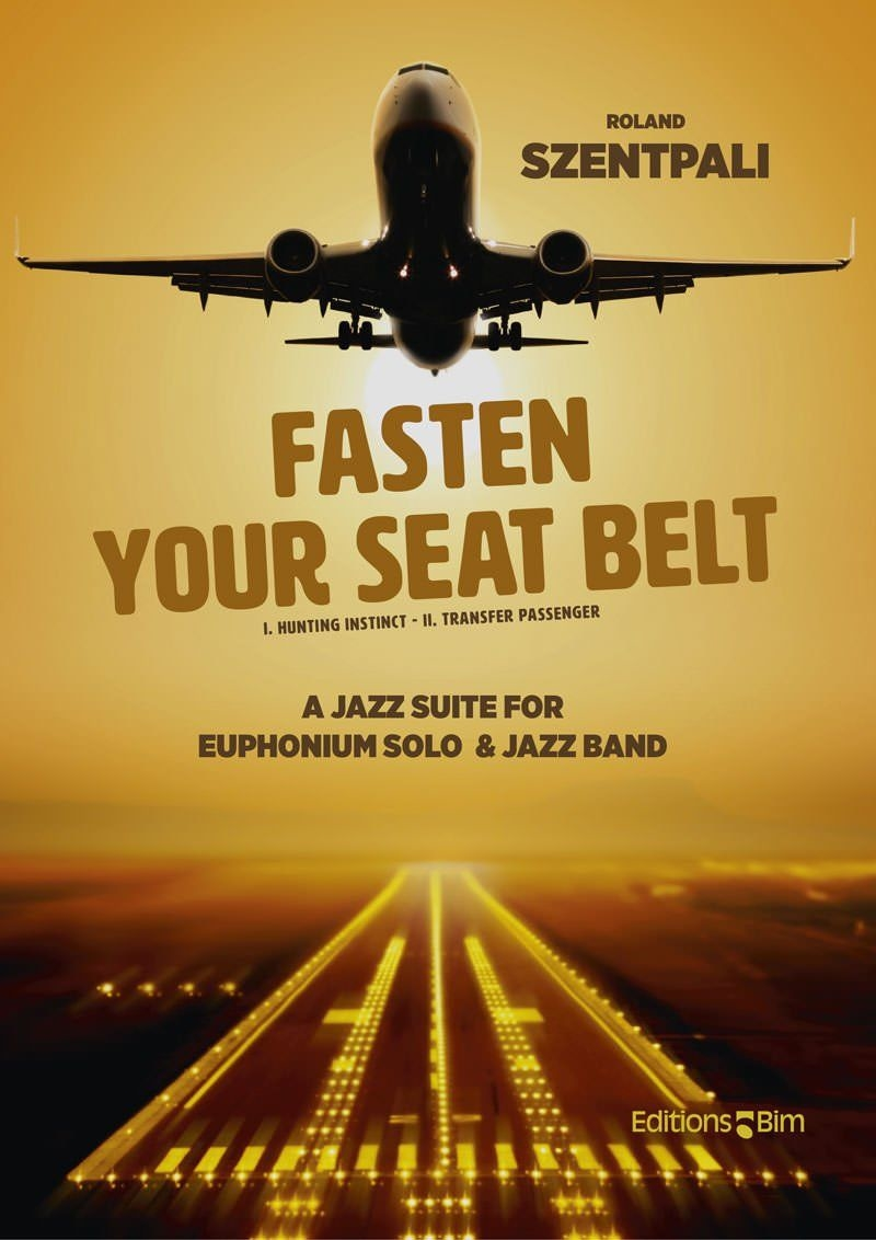 Fasten Your Seatbelt - Roland Szentpali - A Jazz Suite for Euphonium Solo ( or Trom or Ten sax) and Jazz Band