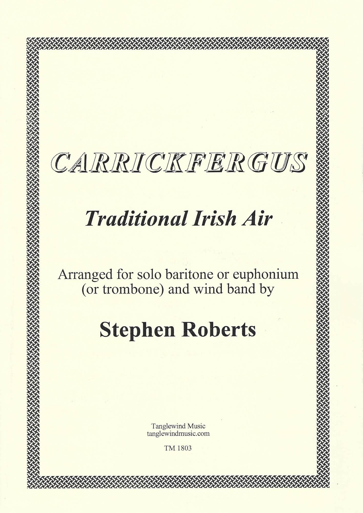 Carrickfergus - Trad. Irish Air Arr. Stephen Roberts - Euphonium (or baritone or trombone) and Wind Band